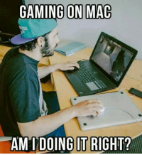 <p>Playing Games On Mac.</p>: GAMING ON MAC  AM TDOING IT RIGHT? <p>Playing Games On Mac.</p>