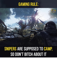 GAMING RULE  EVERYDAY  GAMERS  SNIPERS ARE SUPPOSED TO  CAMP  SO DON'T BITCH ABOUT IT Haha love my sitting ducks - DEMON WOLF XL