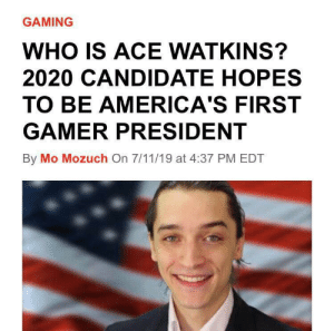 7/11, Time, and Dank Memes: GAMING  WHO IS ACE WATKINS?  2020 CANDIDATE HOPES  TO BE AMERICA'S FIRST  GAMER PRESIDENT  By Mo Mozuch On 7/11/19 at 4:37 PM EDT Our time is now.