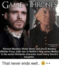 Memes, Robb Stark, and Richard Madden: GAMMEopr HRONES  FA C  Richard Madden (Robb Stark) and David Bradley  (Walder Frey), both star in Netflix's new series Medici.  In the series Richards character must marry David's  daughter.  That never ends well I think I know how this ends 🤔