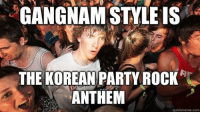 Gangnam Style: GANGNAM STYLE IS  THE KOREAN PARTY ROCK  ANTHEM  quickmeme com