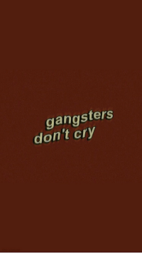gangsters: gangsters  don't cry