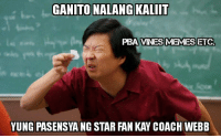 May tiwala pa ba kayo kay Coach Webb? -kit kit: GANITONALANGKALIT  PBA VINES MEMES ETC!  YUNG PASENSYANG STAR FAN KAY COACH WEBB May tiwala pa ba kayo kay Coach Webb? -kit kit
