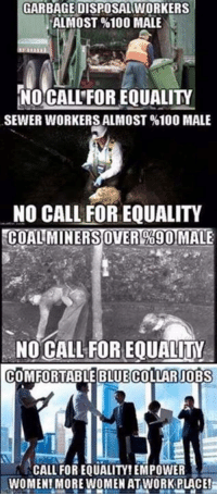 Comfortable, Memes, and Work: GARBAGE DISPOSAL WORKERS  ALMOST 100 MALE  NO CALL FOR EQUALITY  SEWER WORKERSALMOST%100 MALE  NO CALL FOR EQUALITY  0890 MALI  NO CALL FOR EOUALITY  COMFORTABLE BLUE COLLAR OBS  CALL FOR EQUALIT! EMPOWER  WOMEN! MORE WOMEN AT WORK PLACE! 😂