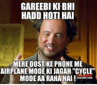 "Memes, Phone, and Airplane: GAREEBIKI BHI  HADD HOTI HAI  MERE DOST KE PHONE ME  AIRPLANE MODE KIJAGAH ""CYCLE""  MODE AA RAHA HAI!  HISTORY Tag that friend 😂😂"