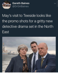 It's scary how accurate this is...: Gareth Baines  @DrGABaines  May's visit to Teeside looks like  the promo shots for a gritty new  detective drama set in the North  East It's scary how accurate this is...