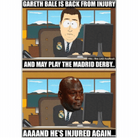 Football, Gareth Bale, and Memes: GARETH BALE IS BACK FROM INJURY  via : The LAD Football  AND MAY PLAY THE MADRID DERBY.  AAAAND HE'S INJURED AGAIN. Gareth Bale 😳