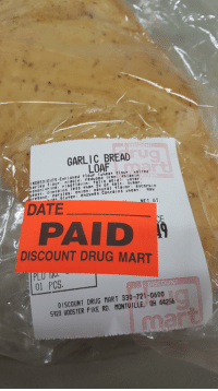 Drug Mart: GARLIC BREAD  INGREDIENTS-Enriched  ey flour, n  LElITS-Enriched tlour (wheat flour  mat ted  iacin redced ironain  ononi trte, ribof  tains lessthan 2% of. Salt, sugar.  G)n  arsley, onion: natural flavor, ascorbic  at 9luten, enz  gano, Ppa  ymes.Contains heat May  DATE  UT  PAID  DISCOUNT DRUG MART  01 PCS  DISCOUNT DRUG MART 330-721-0600  5923 UOOSTER PIKE RD. MONTUILLE, OH 44256