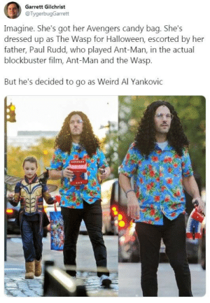 Paul Rudd is an American Treasure: Garrett Gilchrist  @TygerbugGarrett  Imagine. She's got her Avengers candy bag. She's  dressed up as The Wasp for Halloween, escorted by her  father, Paul Rudd, who played Ant-Man, in the actual  blockbuster film, Ant-Man and the Wasp.  But he's decided to go as Weird Al Yankovic Paul Rudd is an American Treasure