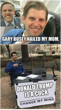 Politics, Change, and Mind: GARY BUSEY NAILED MY MOM.  CHANGE MY MIND