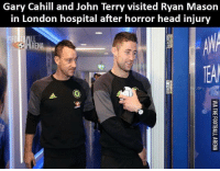 Class act👏🏽❤: Gary Cahill and John Terry visited Ryan Mason  in London hospital after horror head injury  FOOT  A Class act👏🏽❤