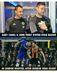 Respect ! Adnan Zafar: GARY CAHILL & JOHN TERRY VISITED RYAN MASON  SportPosa  IN LONDON HOSPITAL AFTER HORROR HEAD INJURY Respect ! Adnan Zafar