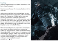 Lead On: Gary King  Batman's entire character arc in this film is about him  becoming a hero again.  He's introduced here as the monster, the demon in the  shadows.  He's not even cracking heads to save these women;  he's doing it for a lead on Kryptonite so he can destroy  Superman. The murder of Robin by The Joker and  watching Superman's battle with Zod destroy  Metropolis has broken him. He feels powerless against  a cruel world he can't control any longer, and has lost  his one rule. He now kills to defend himself and other  people, and brands criminals to condemn them. Cold-  blooded murder will be his final step.  When he hears Superman use (what he thinks is) his  dying breath to call out for someone to save his  mother, he finally sees that he has become the villain.  It's not about their mothers having the same name. It's  about Batman realizing that he is no different than the  monster who killed his parents and created him. In  throwing down the spear and saving Superman's  mother, he becomes the hero again.  0 seconds ago 29