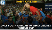 One of the best achievements in Gary Kirsten's cricketing career.: GARY KIRSTEN  ReLIA  A ReLIA  MU  ONLY SOUTH AFRICAN TO WIN A CRICKET  WORLD CUP One of the best achievements in Gary Kirsten's cricketing career.