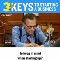 Three tips to build a business #1 make money #2 know what you are good at, too many wasting time on things they will never be good at #3 do shit others aren't, understand what the customers want not what you want them to want: @GARY VEE  Larry King  NOW  #larrykingnow  TO STARTING  A BUSINESS  fa  ora tv  to keep in mind  when starting up? Three tips to build a business #1 make money #2 know what you are good at, too many wasting time on things they will never be good at #3 do shit others aren't, understand what the customers want not what you want them to want