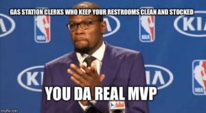 Food, Nba, and Thank You: GAS STATION CLERKS WHO KEEP YOUR RESTROOMS CLEAN AND STOCKED  KI  NBA  KI  IA  YOU DA REAL MVP  mgflip.com After contracting food poisoning while on the road, seriously thank you.