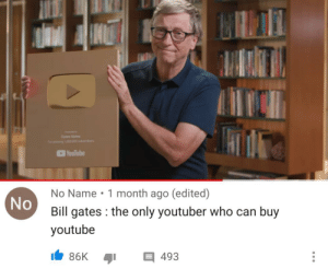 awesomesthesia:  He's got a point: Gates Notes  For pang 101.000 subscribers  YouTube  No Name • 1 month ago (edited)  No  Bill gates : the only youtuber who can buy  youtube  目493  86K  ... awesomesthesia:  He's got a point