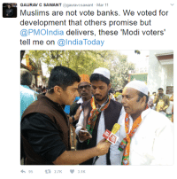 """""""We voted for development that others promise but PM Modi delivers"""": GAURAV C SAWANT  @g  uravcsawant Mar 11  Muslims are not vote banks. We voted for  development that others promise but  @PMOIndia delivers, these 'Modi voters  tell me on  @India Today  95  2.7K  3.1K """"We voted for development that others promise but PM Modi delivers"""""""