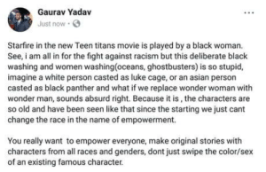 Empowerment done wrong.: Gaurav Yadav  Just now  Starfire in the new Teen titans movie is played by a black woman.  See, am all in for the fight against racism but this deliberate black  washing and women washing(oceans, ghostbusters) is so stupid,  imagine a white person casted as luke cage, or an asian person  casted as black panther and what if we replace wonder woman with  wonder man, sounds absurd right. Because it is, the characters are  so old and have been seen like that since the starting we just cant  change the race in the name of empowerment.  You really want to empower everyone, make original stories with  characters from all races and genders, dont just swipe the color/sex  of an existing famous character. Empowerment done wrong.