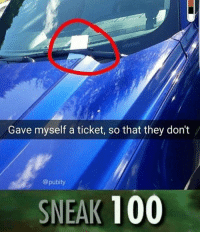 Anaconda, They, and Sneak: Gave myself a ticket, so that they don't  pubity  SNEAK 100