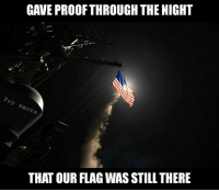 U.S. Navy kicking ass last night 🇺🇸: GAVE PROOF THROUGH THE NIGHT  o  e  THAT OUR FLAG WAS STILL THERE U.S. Navy kicking ass last night 🇺🇸