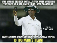 Memes, Troll, and Trolling: GAVE WRONG DECISION INITIALLY EVEN AFTER WATCHING  THE VIDEO AS A 3RD UMPIREBUT LATER CHANGED IT  male  TROLL  CRICKET  BECAUSE GIVING WRONG DECISION ASEAN ON-FIELDUMPIRE  IS TOO MAINSTREAM Dharmasena :P Why you no eat carrots :v By - Swapnil Deepak Vichare #KaKaRottO