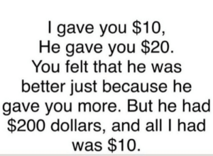 yxngsushi:  xhoneycocanee:  thaunderground:  paradise-jpg:  Damn    deep  yo i saw this across my dash SO many times & I'm just now understanding it : gave you $10,  He gave you $20.  You felt that he was  better just because he  gave you more. But he had  $200 dollars, and all I had  was $10. yxngsushi:  xhoneycocanee:  thaunderground:  paradise-jpg:  Damn    deep  yo i saw this across my dash SO many times & I'm just now understanding it