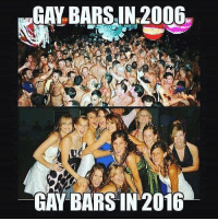 Raise your hand if you've ever felt personally victimized by a gaggle of drunk bridesmaids 🙋🏽♂️: GAY BARS IN 2006  GAY BARS IN 2016 Raise your hand if you've ever felt personally victimized by a gaggle of drunk bridesmaids 🙋🏽♂️