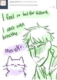 ask-art-student-prussia:  Switch!m/a 4/5: gay-gay-crochet said to ask-art-student-prussia:  hey lud hows it feel to have a shit immune system   feel so bai bor Gibert  Ian ven  reathe  Ant  Mex ask-art-student-prussia:  Switch!m/a 4/5