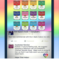 I don't know if Customer Service's reply helped to that gal, but it certainly was a great help to me :-) LGBT LGBTUN rainbownation rainbow_nation_us queerhumor LGBTPride LoveIsLove Homosexual Queer Lesbian Gay Bisexual Transgender Asexual Pansexual Polysexual GenderEquality Questioning Agender GenderQueer GenderFluid: GAY  LESBIAN  BUTCH  ing Sales  TWO-SPIRIL  BISEXUAL  FEMME  ALLIES  QUEER  PEAZA  Kim Spears CookCampbell's  10 hrs Henderson, TN  Your new commercial with the 2 dads makes me sick.  Like  Comment  → Share  Customer Service  Hi Kim! If you're feeling sick, we suggest  enjoying a delicious can of Campbell's  Chicken Noodle Soup. Make sure to enjoy it  hot, so that it can help warm up your cold  dead heart  LGBT  UNITED  Hope That Helps! I don't know if Customer Service's reply helped to that gal, but it certainly was a great help to me :-) LGBT LGBTUN rainbownation rainbow_nation_us queerhumor LGBTPride LoveIsLove Homosexual Queer Lesbian Gay Bisexual Transgender Asexual Pansexual Polysexual GenderEquality Questioning Agender GenderQueer GenderFluid