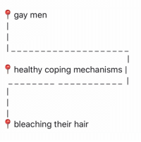 BLEACHING IS GONNA SOLVE ALL MY FATHER ABANDONMENT ISSUES, RIGHT? (twitter-tt3rb): gay men  healthy coping mechanisms[  bleaching their hair BLEACHING IS GONNA SOLVE ALL MY FATHER ABANDONMENT ISSUES, RIGHT? (twitter-tt3rb)