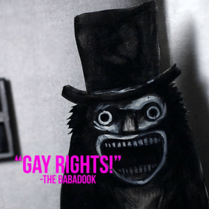 """hansolocareer:  LGBT KWEEN!!!: """"GAY RIGHTS!""""  THE BABADOOK hansolocareer:  LGBT KWEEN!!!"""