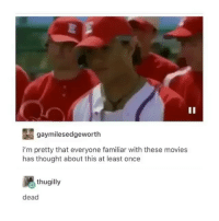 Funny, Movies, and Thought: gaymilesedgeworth  i'm pretty that everyone familiar with these movies  has thought about this at least once  thugilly  dead 😂😂😂