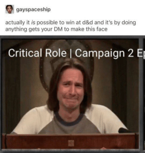 Tumblr, Murder, and D&d: gayspaceship  actually it is possible to win at d&d and it's by doing  anything gets your DM to make this face  Critical Role Campaign 2 Ep You win when they murder your character out of frustration
