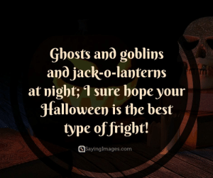 Happy Halloween Quotes, Sayings & Messages #sayingimages #happyhalloween #happyhalloweenquotes #halloweenquotes: Gbosts and goblins  and jack-o-lanterns  at night; 1 sure hope your  Halloween is the best  type of fright!  SayingImages.com Happy Halloween Quotes, Sayings & Messages #sayingimages #happyhalloween #happyhalloweenquotes #halloweenquotes