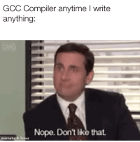 My learning C for first time: GCC Compiler anytime I write  anything:  NopeDon't like that  mematic & Tenor My learning C for first time