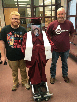 Friends, Engineering, and Only One: GCHS ENGINEERING  You MAY SAY  IM A  DREAMEP  BUT IM NOT  THE  ONLY  ONE  2019 Highschool student was injured in a car wreck and hospitalized right before graduating so his friends built him a robot to collect his diploma.