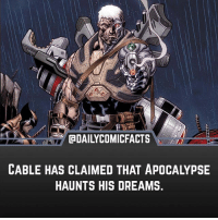 Who's hyped for Cable in Deadpool 2? Fact by @superhero_facts_daily • marvel marvelcomics comics marvelheroes marvelvillains hero heroes villains villain avengers avengersassemble marvelstudios marvelmovies marvelfacts marvelcomicfacts dailyfacts comicfacts comic mcu dailycomicfacts: GDAILYCOMICFACTS  CABLE HAS CLAIMED THAT APOCALYPSE  HAUNTS HIS DREAMS. Who's hyped for Cable in Deadpool 2? Fact by @superhero_facts_daily • marvel marvelcomics comics marvelheroes marvelvillains hero heroes villains villain avengers avengersassemble marvelstudios marvelmovies marvelfacts marvelcomicfacts dailyfacts comicfacts comic mcu dailycomicfacts