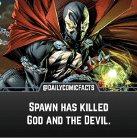 God, Memes, and Devil: GDAILYCOMICFACTS  SPAWN HAS KILLED  GOD AND THE DEVIL. If anyone gets triggered by this post I'm just gonna take down the comment section. Just remember that this is fiction, it never happened. marvel marvelcomics comics marvelheroes marvelvillains hero heroes villains villain avengers avengersassemble marvelstudios marvelmovies marvelfacts marvelcomicfacts dailyfacts comicfacts comic mcu dailycomicfacts