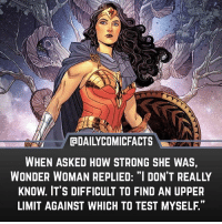 "Wonder Woman is awesome! Rate WW (the movie) from 1-10, 10 being the best. • dccomics detectivecomics comics dccomicheroes dccomicvillains hero villain heroes villains justiceleague unitethe7 dccomicstudios dccu dccomicfacts dailycomics comic comicfacts dailycomicfacts: GDAILYCOMICFACTS  WHEN ASKED HOW STRONG SHE WAS,  WONDER WOMAN REPLIED: ""I DON'T REALLY  KNOW. IT'S DIFFICULT TO FIND AN UPPER  LIMIT AGAINST WHICH TO TEST MYSELF."" Wonder Woman is awesome! Rate WW (the movie) from 1-10, 10 being the best. • dccomics detectivecomics comics dccomicheroes dccomicvillains hero villain heroes villains justiceleague unitethe7 dccomicstudios dccu dccomicfacts dailycomics comic comicfacts dailycomicfacts"