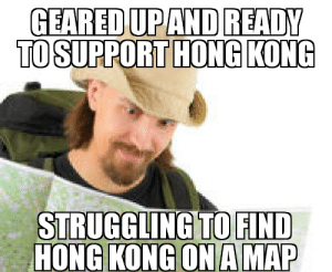 The journey of a thousand miles begins with a single step. -Lao Tzu: GEARED UP AND READY  TO SUPPORT HONG KONG  STRUGGLING TO FIND  HONG KONG ONA MAP The journey of a thousand miles begins with a single step. -Lao Tzu