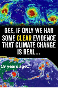 Memes, Change, and 🤖: GEE, IF ONLY WE HAD  SOME CLEAR EVIDENCE  THAT CLIMATE CHANGE  IS REAL  OCCUPY  DY DEMOCRATS  19 years ago..  van  Georges  4 (GC)