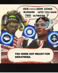 Gee whiz! . . . lucio lúcio overwatch overwatchlucio overwatchlúcio lúciooverwatch luciooverwatch: GEE SYMMETRA HOW COME  BLIZZARD LETS YOU HAVE  TWO ULTIMATES  YOU WERE NOT MEANT FOR  GREATNESS. Gee whiz! . . . lucio lúcio overwatch overwatchlucio overwatchlúcio lúciooverwatch luciooverwatch