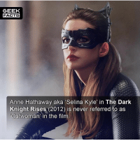 Michelle Pfieffer is still the definitive Catwoman for me. What did you think of Anne Hathaway's portrayal? -- Must follow 🎥 - @MovieFacts 🤓 - @GeekFacts 🤔 - @GeekQuote 😎 - @GeekFeedDotCom: GEEK  FACTS  Anne Hathaway aka Selina Kyle in The Dark  Knight Rises (2012) is never referred to as  Catwoman in the film Michelle Pfieffer is still the definitive Catwoman for me. What did you think of Anne Hathaway's portrayal? -- Must follow 🎥 - @MovieFacts 🤓 - @GeekFacts 🤔 - @GeekQuote 😎 - @GeekFeedDotCom