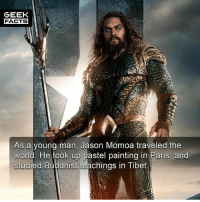 Facts, Memes, and Jason Momoa: GEEK  FACTS  As a young man, Jason Momoa traveled the  world. He took up pastel painting in Paris, and  studied Buddhist teachings in Tibet Arguably the best part of the JL trailer? Would you agree? 🤔 -- Must follow 🎥 - @MovieFacts 🤓 - @GeekFacts 🤔 - @GeekQuote 😎 - @GeekFeedDotCom