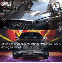 Driving, Facts, and Memes: GEEK  FACTS  At the end of Avengers: Infinity War, Nick Fury is  driving an Infiniti I didn't realise this until I watched it today. Who else has or is watching Avengers: Infinity War on Netflix in the next few days? ••• Turn on notifications + Follow: 🍿 - @MovieFacts 🤓 - @GeekFacts 🤔 - @GeekQuote