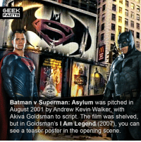 Batman, Facts, and Memes: GEEK  FACTS  Batman v Superman: Asylum was pitched in  August 2001 by Andrew Kevin Walker, with  Akiva Goldsman to script. The film was shelved,  but in Goldsman's I Am Legend (2007), you can  see a teaser poster in the opening scene So, this is more a case of development hell, than foreshadowing. What were your feelings on the final product? Personally, I think the theatrical cut of BvS is a 7-10. Also unpopular opinion here, but I don't think the Martha thing is a big deal. Thoughts? Comment below.👌🏻 --Must Follow 🍩 - @GrubFacts 🍿 - @MovieFacts 🤓 - @GeekFacts 🤔 - @GeekQuote ✈️ - @TripFacts