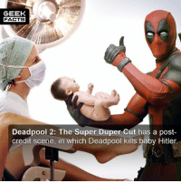 Facts, Funny, and Memes: GEEK  FACTS  Deadpool 2: The Super Duper Cut has a post  credít scene, in which Deadpool kills baby Hitler You can't expect anything less from a Deadpool movie. What did you think of Deadpool 2? Personally, I'd give it a 7-10. Yes, it's funny, but personally I found the story a little weak. Thoughts? Comment below.👌🏻 --Must Follow 🍩 - @GrubFacts 🍿 - @MovieFacts 🤓 - @GeekFacts 🤔 - @GeekQuote ✈️ - @TripFacts