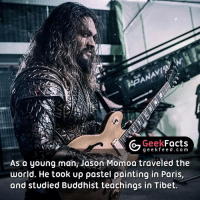 Memes, Jason Momoa, and What Does: Geek  Facts  g e e k f e e d c o m  As a young man, Jason Momoa traveled the  world. He took up pastel painting in Paris,  and studied Buddhist teachings in Tibet. What does everyone think of Jason Momoa as Aquaman. I have a feeling this is going to be the first quality DCEU movie. Thoughts? 🤔 Follow @geekfacts @geekquote @geekfunny @geekfeeddotcom