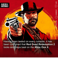 Facts, Memes, and Soon...: GEEK  FACTS  Having been tested on every console, it has  been confirmed that Red Dead Rédemption 2  looks and plays best on the Xbox One X Who's got their copy? Or getting their copy soon? And what console are you playing it on? ••• Turn on notifications + Follow: 🍩 - @GrubFacts 🍿 - @MovieFacts 🤓 - @GeekFacts 🤔 - @GeekQuote ✈️ - @TripFacts
